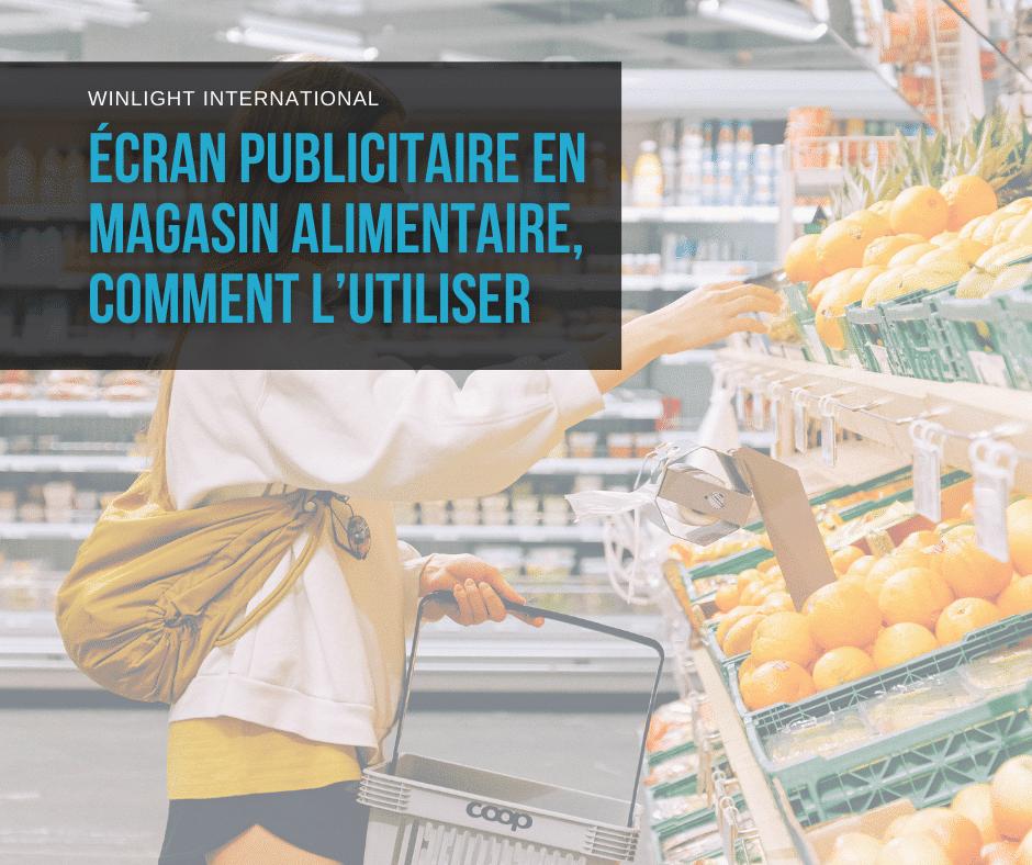 Comment utiliser un écran publicitaire en magasin alimentaire, article sur les solutions possibles.